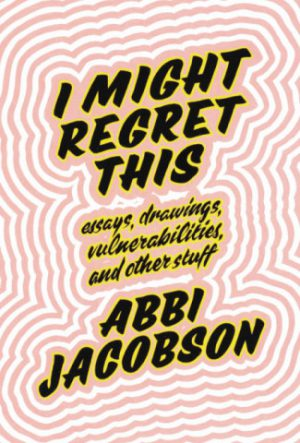 The cover of I Might Regret This by Abbi Jacobson